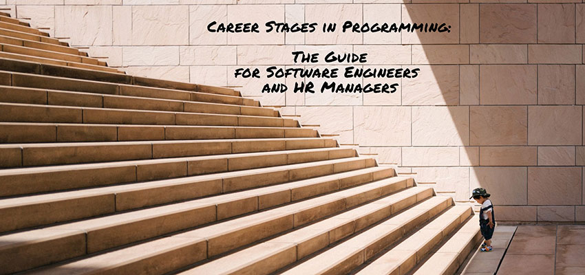 Career Stages in Programming: The Guide for Software Engineers and HR Managers