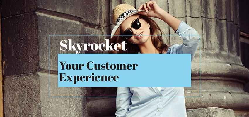 Top Ways to Skyrocket Customer Experience for Your Business
